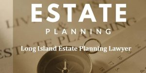 Read more about the article Long Island Estate Planning Lawyer